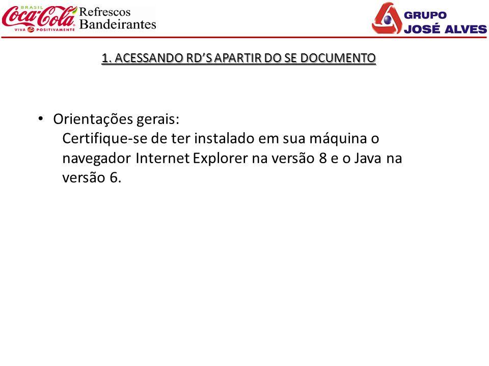 1. ACESSANDO RD'S APARTIR DO SE DOCUMENTO Orientações gerais: Certifique-se de ter instalado em sua máquina o navegador Internet Explorer na versão 8