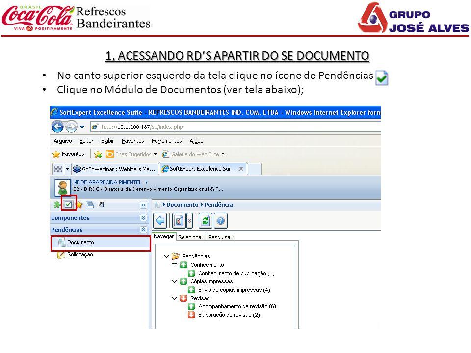 1, ACESSANDO RD'S APARTIR DO SE DOCUMENTO No canto superior esquerdo da tela clique no ícone de Pendências Clique no Módulo de Documentos (ver tela ab