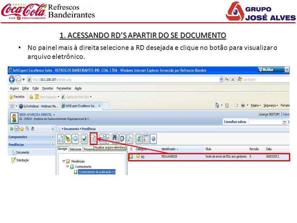 1. ACESSANDO RD'S APARTIR DO SE DOCUMENTO No painel mais à direita selecione a RD desejada e clique no botão para visualizar o arquivo eletrônico.