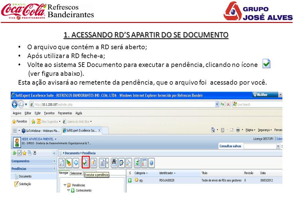 1. ACESSANDO RD'S APARTIR DO SE DOCUMENTO O arquivo que contém a RD será aberto; Após utilizar a RD feche-a; Volte ao sistema SE Documento para execut