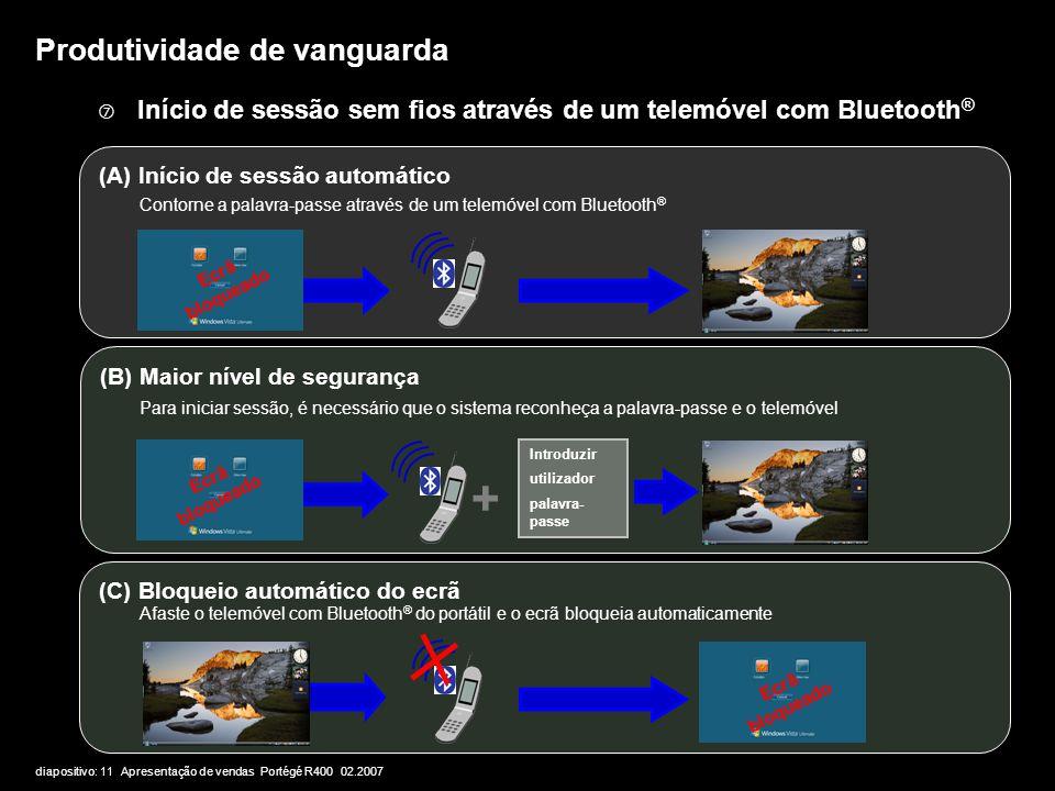 diapositivo: 11 Apresentação de vendas Portégé R400 02.2007 Produtividade de vanguarda  Início de sessão sem fios através de um telemóvel com Bluetoo