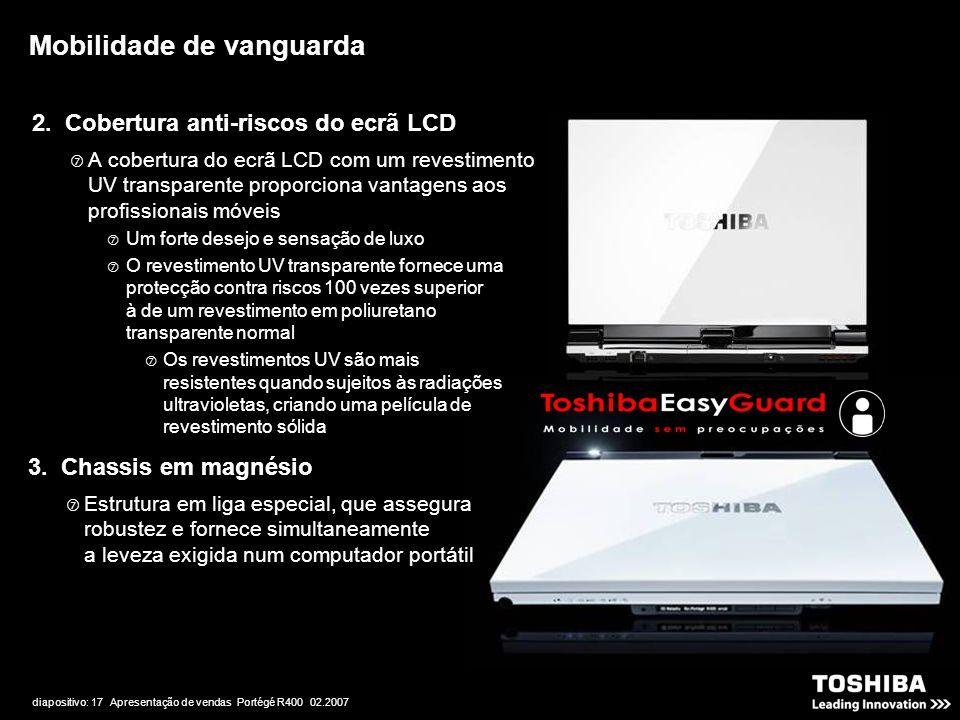 diapositivo: 17 Apresentação de vendas Portégé R400 02.2007 2. Cobertura anti-riscos do ecrã LCD  A cobertura do ecrã LCD com um revestimento UV tran