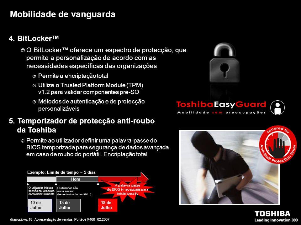 diapositivo: 18 Apresentação de vendas Portégé R400 02.2007 4. BitLocker™  O BitLocker™ oferece um espectro de protecção, que permite a personalizaçã