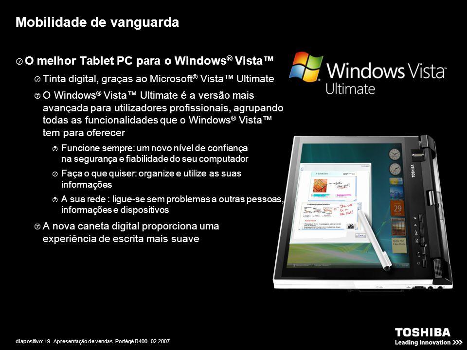diapositivo: 19 Apresentação de vendas Portégé R400 02.2007 Mobilidade de vanguarda  O melhor Tablet PC para o Windows ® Vista™  Tinta digital, graç