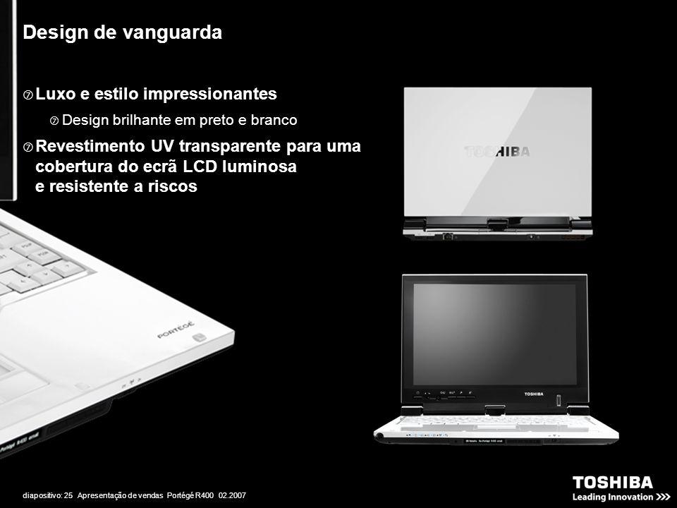 diapositivo: 25 Apresentação de vendas Portégé R400 02.2007 Design de vanguarda  Luxo e estilo impressionantes  Design brilhante em preto e branco  Revestimento UV transparente para uma cobertura do ecrã LCD luminosa e resistente a riscos