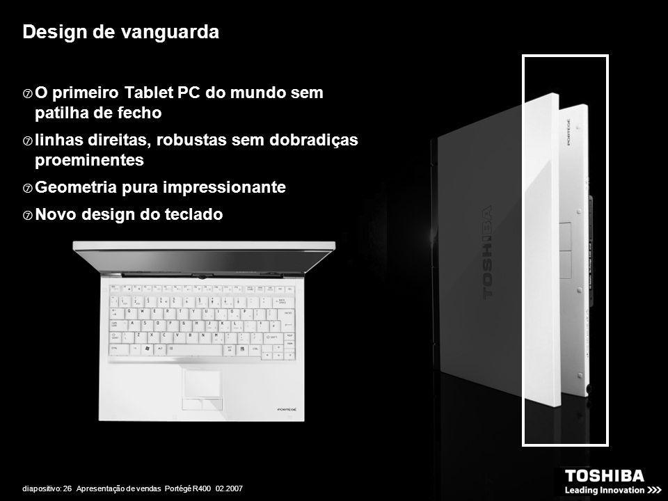 diapositivo: 26 Apresentação de vendas Portégé R400 02.2007 Design de vanguarda  O primeiro Tablet PC do mundo sem patilha de fecho  linhas direitas