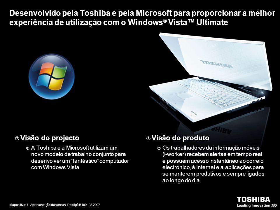 diapositivo: 4 Apresentação de vendas Portégé R400 02.2007 Desenvolvido pela Toshiba e pela Microsoft para proporcionar a melhor experiência de utiliz