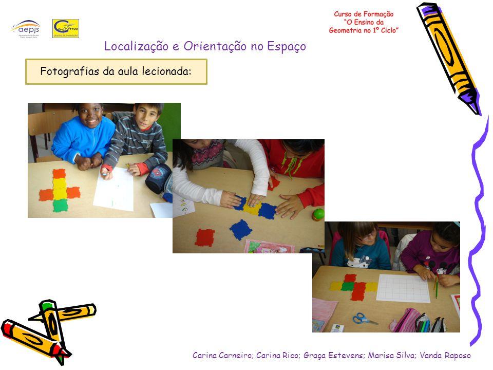 Fotografias da aula lecionada: Localização e Orientação no Espaço Carina Carneiro; Carina Rico; Graça Estevens; Marisa Silva; Vanda Raposo
