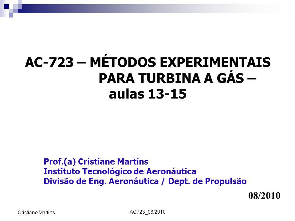 AC723_08/2010 Cristiane Martins AC-723 – MÉTODOS EXPERIMENTAIS PARA TURBINA A GÁS – aulas 13-15 Prof.(a) Cristiane Martins Instituto Tecnológico de Ae