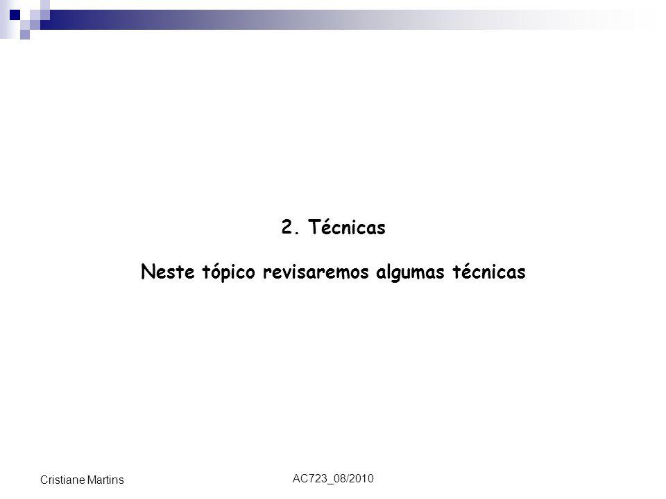 AC723_08/2010 Cristiane Martins 2. Técnicas Neste tópico revisaremos algumas técnicas