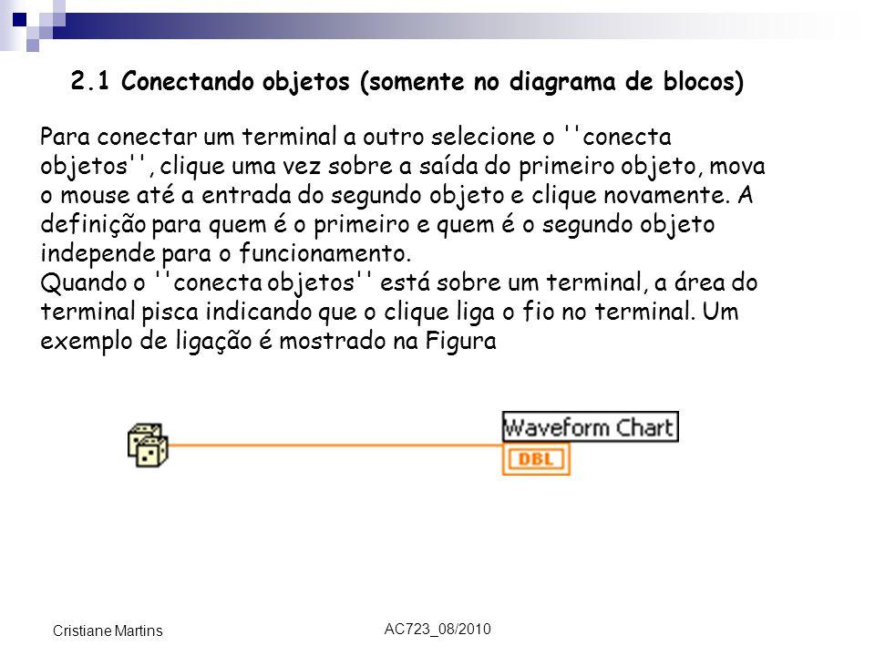 AC723_08/2010 Cristiane Martins 2.1 Conectando objetos (somente no diagrama de blocos) Para conectar um terminal a outro selecione o conecta objetos , clique uma vez sobre a saída do primeiro objeto, mova o mouse até a entrada do segundo objeto e clique novamente.