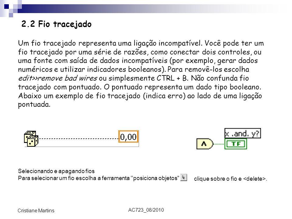 AC723_08/2010 Cristiane Martins Selecionando e apagando fios Para selecionar um fio escolha a ferramenta posiciona objetos clique sobre o fio e.