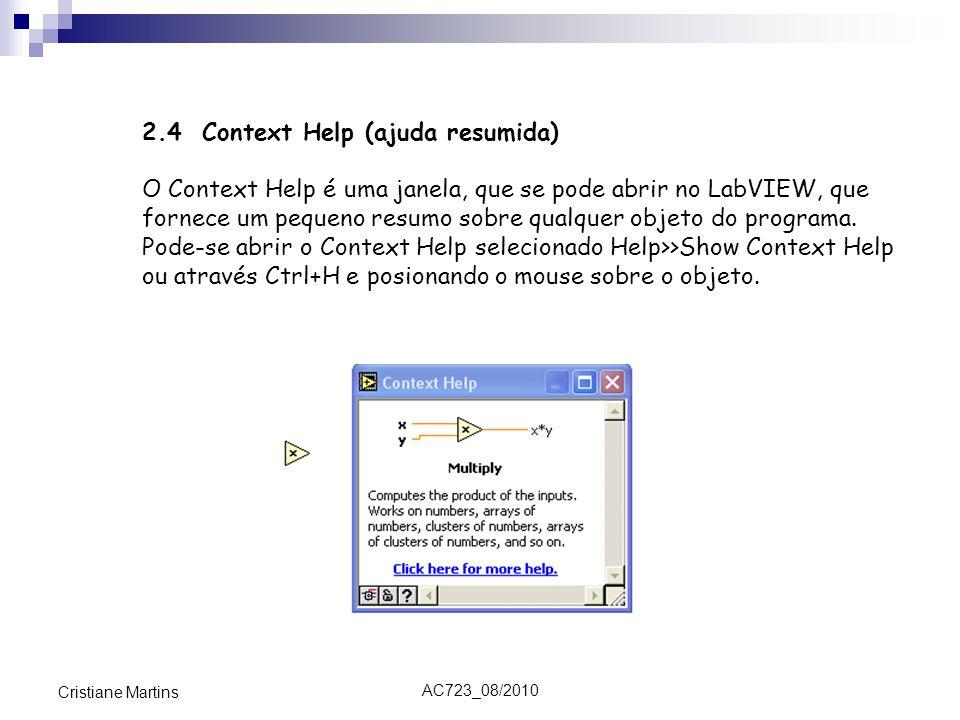 AC723_08/2010 Cristiane Martins 2.4 Context Help (ajuda resumida) O Context Help é uma janela, que se pode abrir no LabVIEW, que fornece um pequeno resumo sobre qualquer objeto do programa.