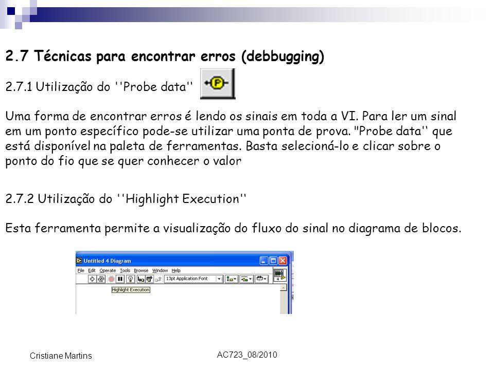 AC723_08/2010 Cristiane Martins 2.7 Técnicas para encontrar erros (debbugging) 2.7.1 Utilização do Probe data ' Uma forma de encontrar erros é lendo os sinais em toda a VI.