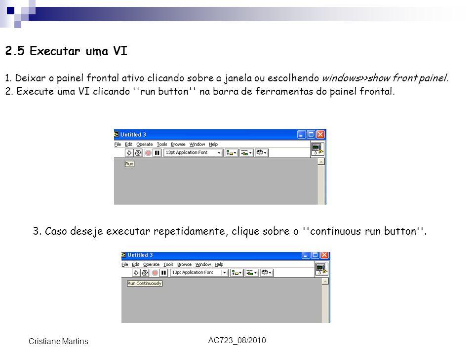 AC723_08/2010 Cristiane Martins 2.5 Executar uma VI 1. Deixar o painel frontal ativo clicando sobre a janela ou escolhendo windows>>show front painel.