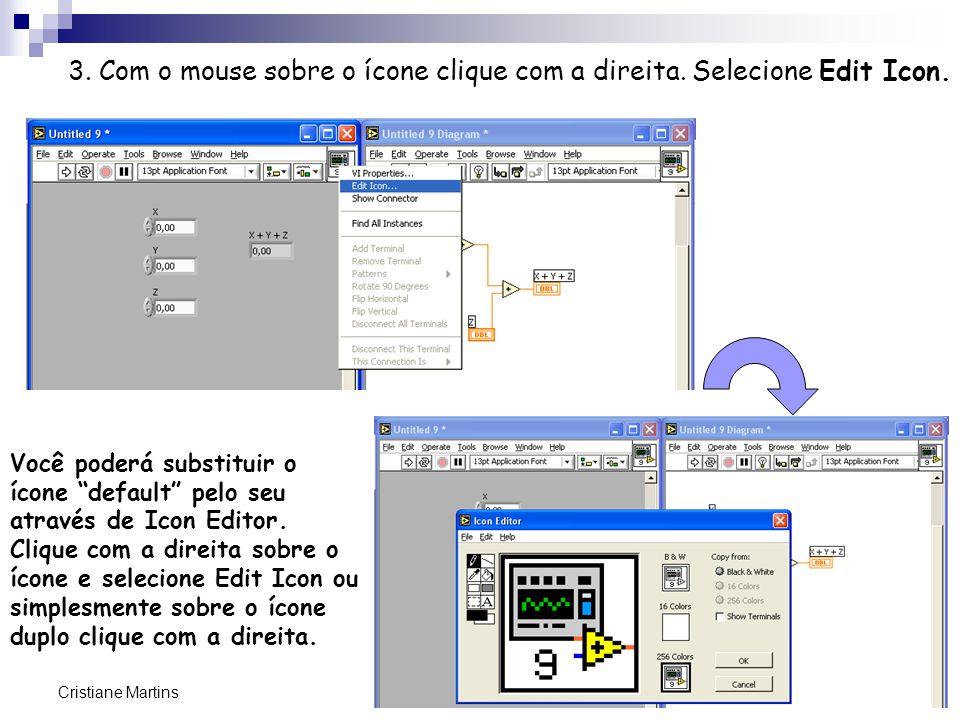 """AC723_08/2010 Cristiane Martins 3. Com o mouse sobre o ícone clique com a direita. Selecione Edit Icon. Você poderá substituir o ícone """"default"""" pelo"""