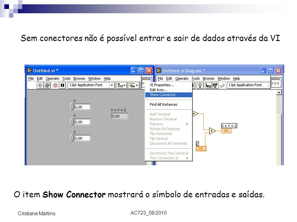 AC723_08/2010 Cristiane Martins Sem conectores não é possível entrar e sair de dados através da VI O item Show Connector mostrará o símbolo de entradas e saídas.