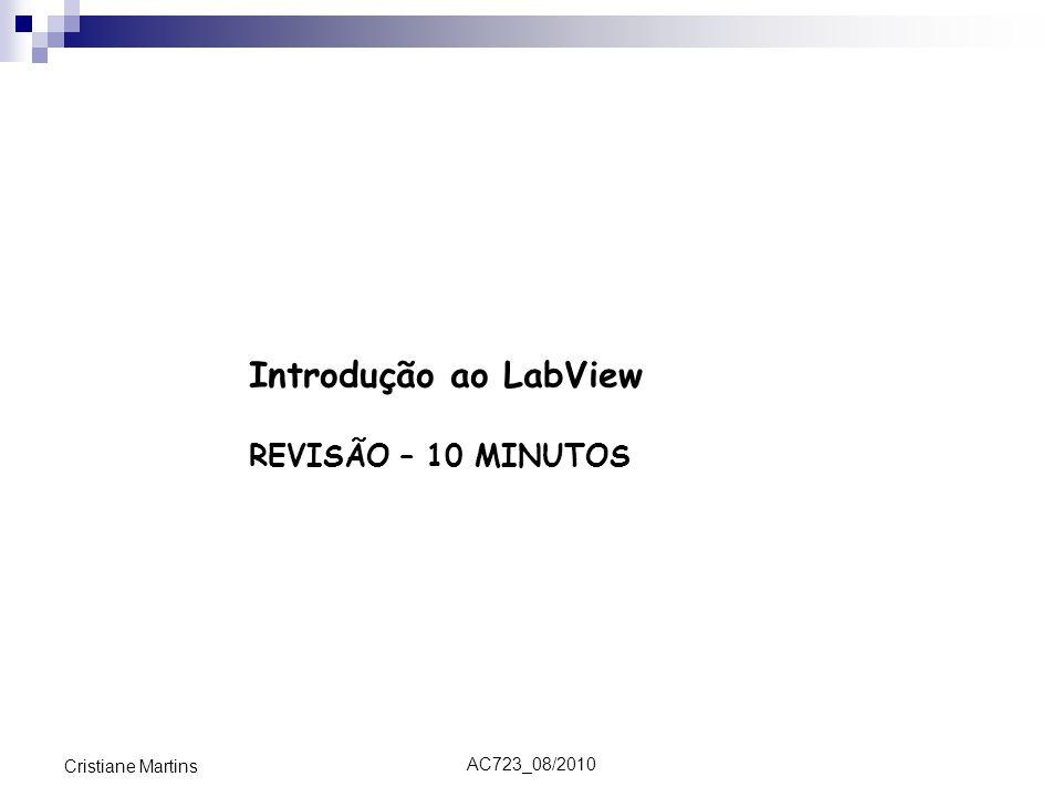 AC723_08/2010 Cristiane Martins Introdução ao LabView REVISÃO – 10 MINUTOS