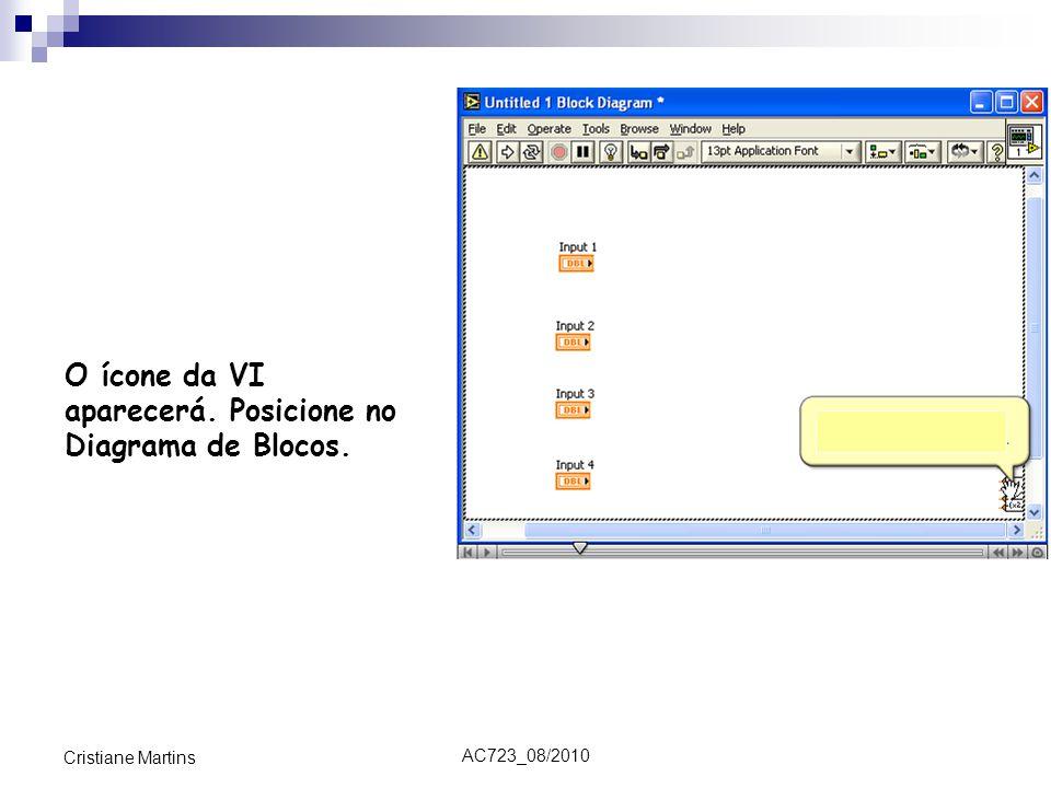 AC723_08/2010 Cristiane Martins O ícone da VI aparecerá. Posicione no Diagrama de Blocos.