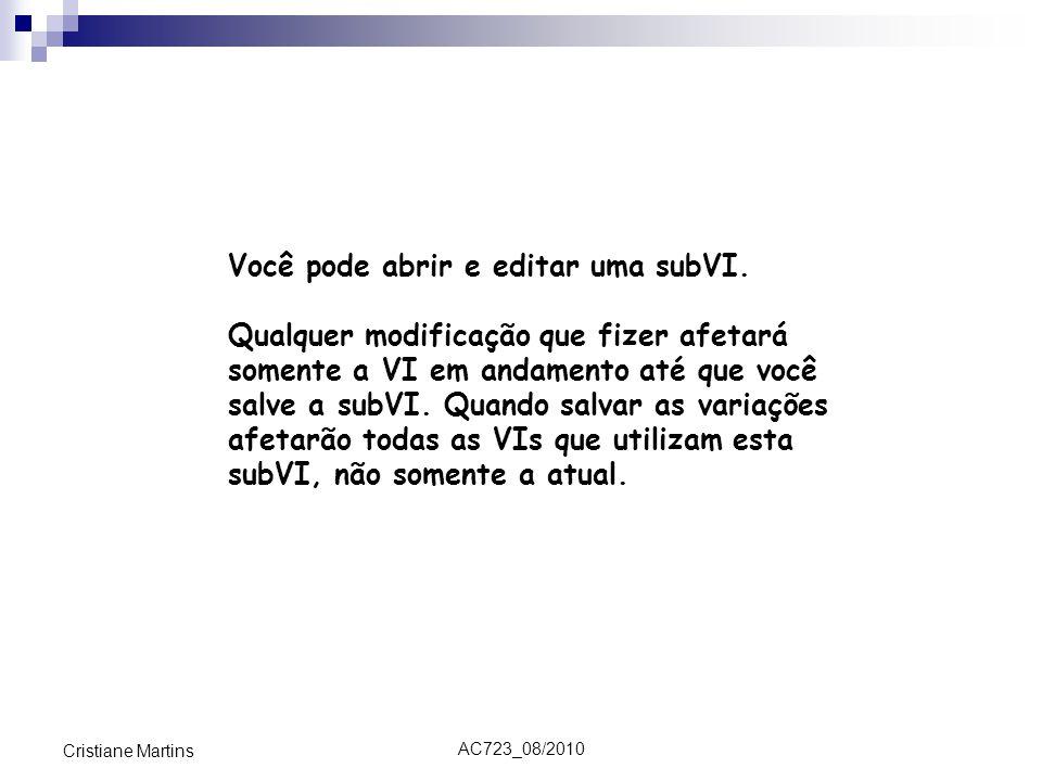 AC723_08/2010 Cristiane Martins Você pode abrir e editar uma subVI. Qualquer modificação que fizer afetará somente a VI em andamento até que você salv