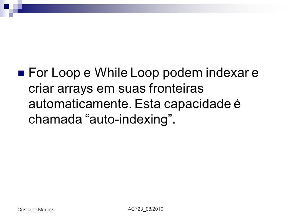 AC723_08/2010 Cristiane Martins For Loop e While Loop podem indexar e criar arrays em suas fronteiras automaticamente.