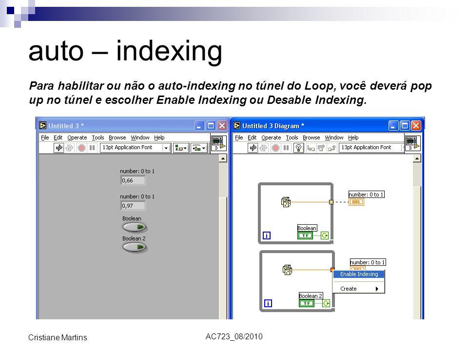AC723_08/2010 Cristiane Martins auto – indexing Para habilitar ou não o auto-indexing no túnel do Loop, você deverá pop up no túnel e escolher Enable Indexing ou Desable Indexing.