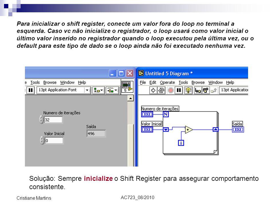 AC723_08/2010 Cristiane Martins Para inicializar o shift register, conecte um valor fora do loop no terminal a esquerda. Caso vc não inicialize o regi