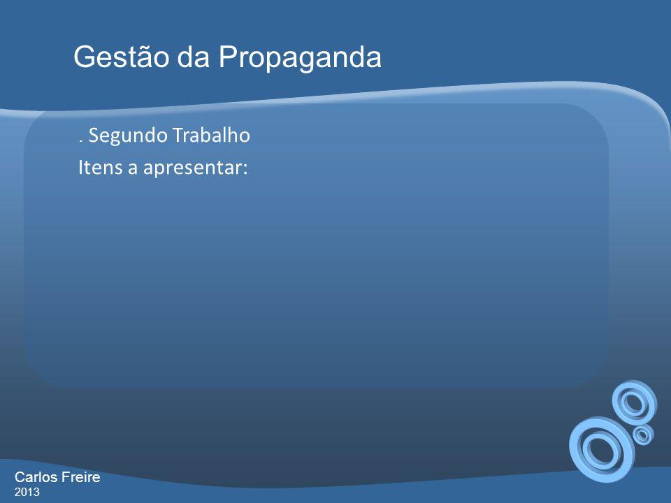 . Segundo Trabalho Itens a apresentar: Gestão da Propaganda Carlos Freire 2013