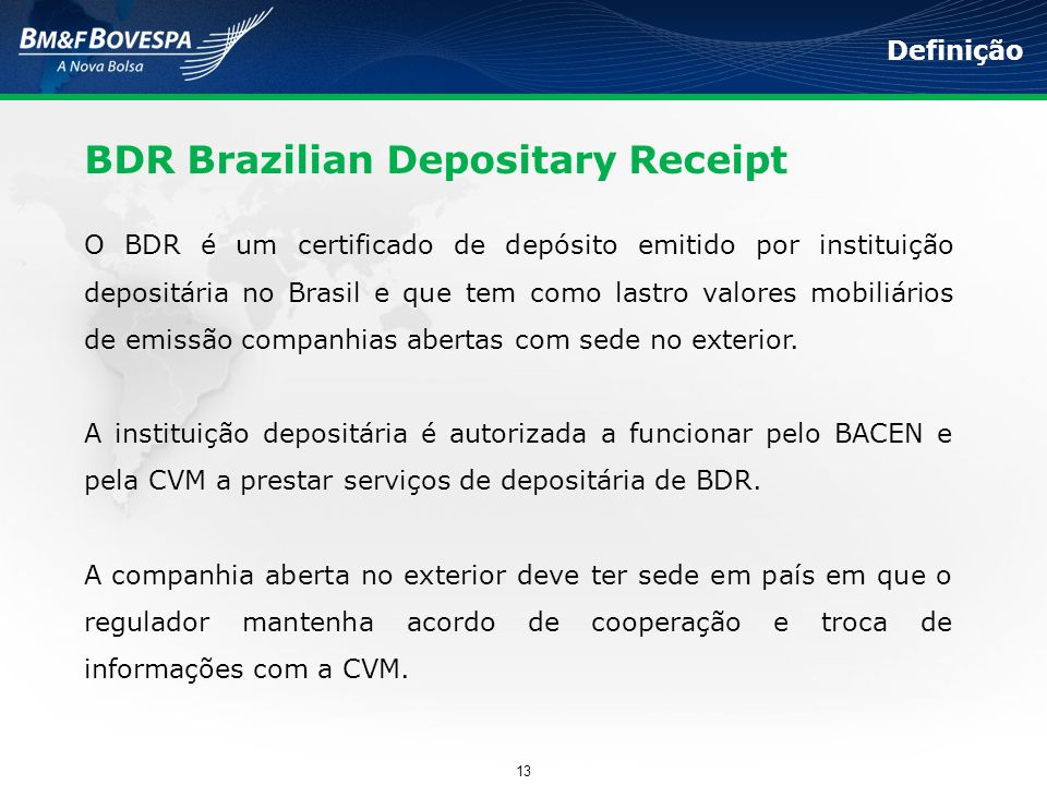 BDR Brazilian Depositary Receipt O BDR é um certificado de depósito emitido por instituição depositária no Brasil e que tem como lastro valores mobili