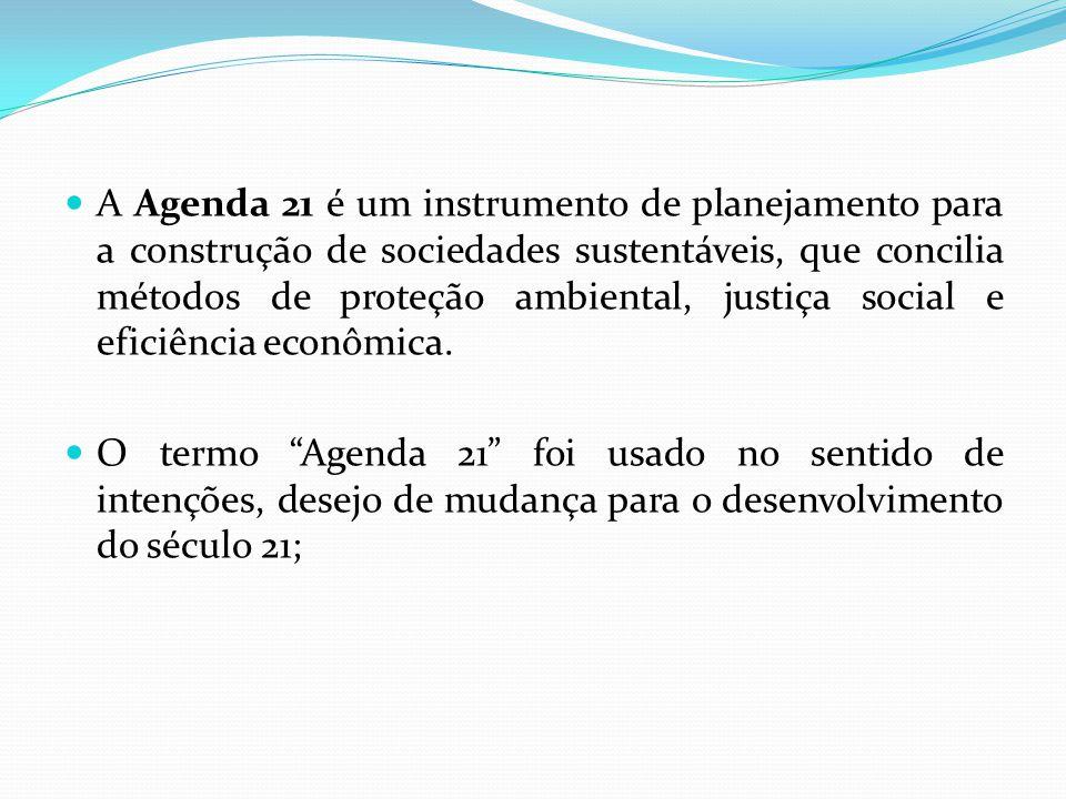 A Agenda 21 é um instrumento de planejamento para a construção de sociedades sustentáveis, que concilia métodos de proteção ambiental, justiça social