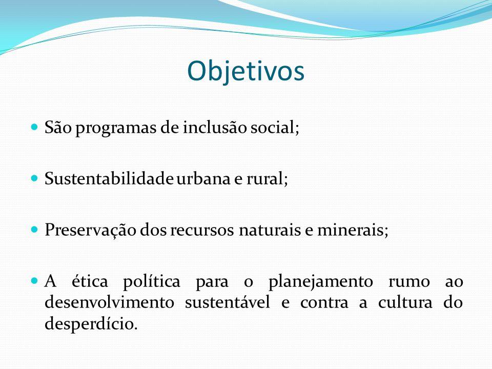 São programas de inclusão social; Sustentabilidade urbana e rural; Preservação dos recursos naturais e minerais; A ética política para o planejamento
