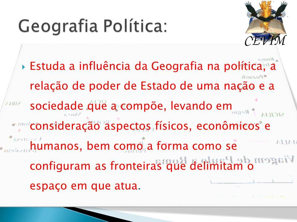  Estuda a influência da Geografia na política, a relação de poder de Estado de uma nação e a sociedade que a compõe, levando em consideração aspectos