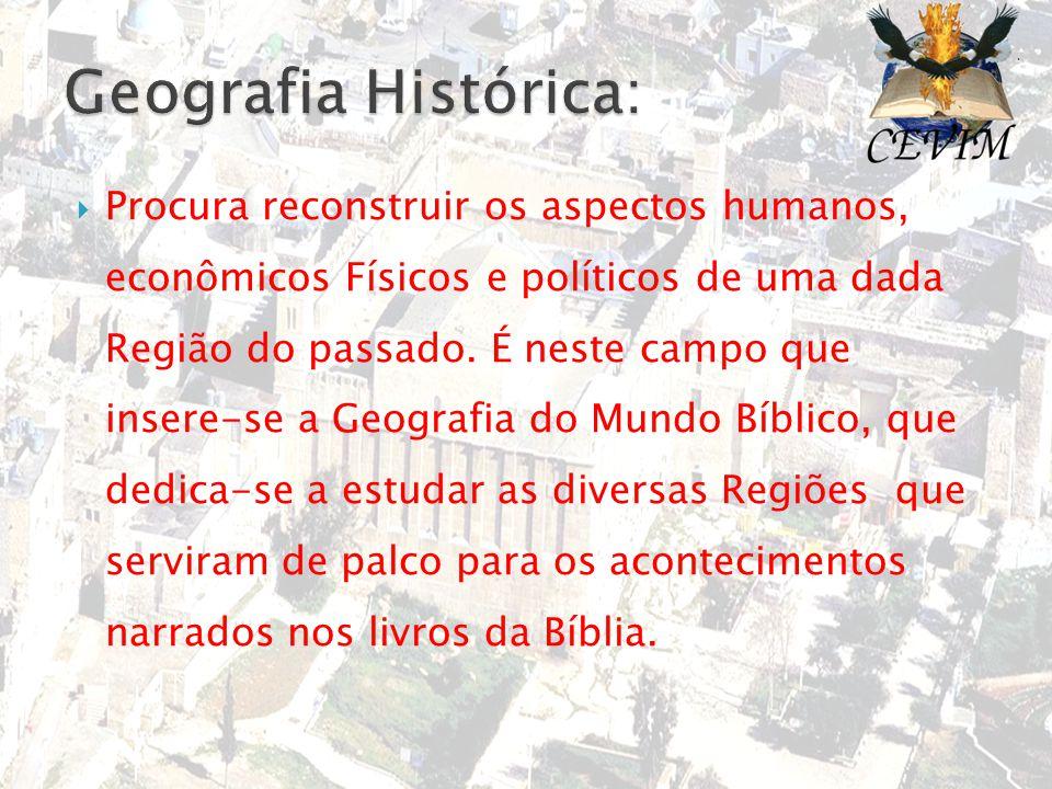  Procura reconstruir os aspectos humanos, econômicos Físicos e políticos de uma dada Região do passado. É neste campo que insere-se a Geografia do Mu