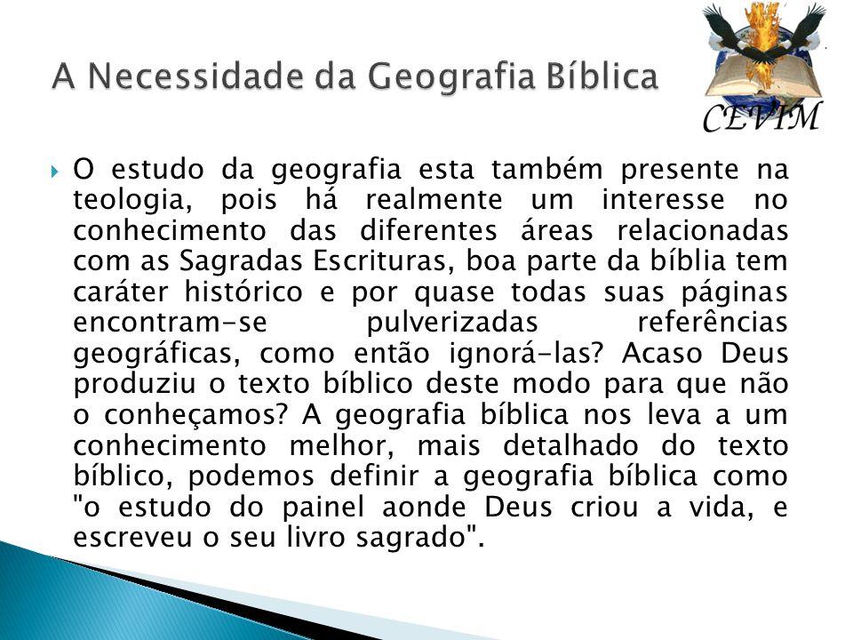  O estudo da geografia esta também presente na teologia, pois há realmente um interesse no conhecimento das diferentes áreas relacionadas com as Sagr