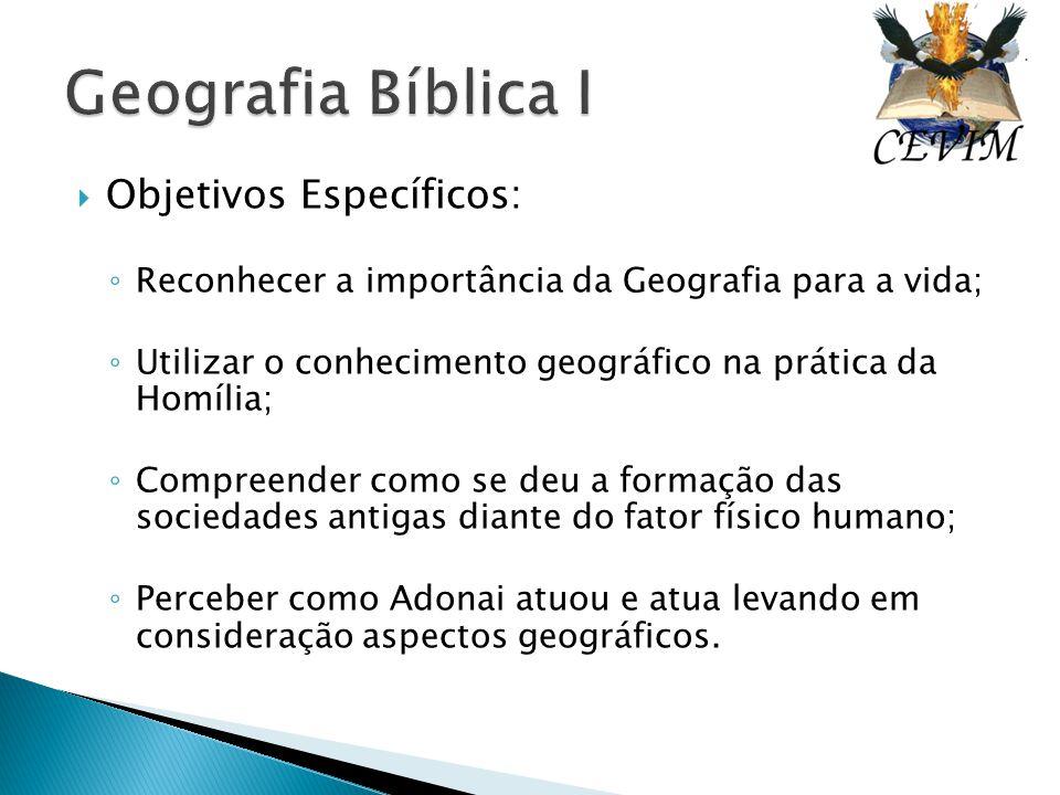  Objetivos Específicos: ◦ Reconhecer a importância da Geografia para a vida; ◦ Utilizar o conhecimento geográfico na prática da Homília; ◦ Compreende