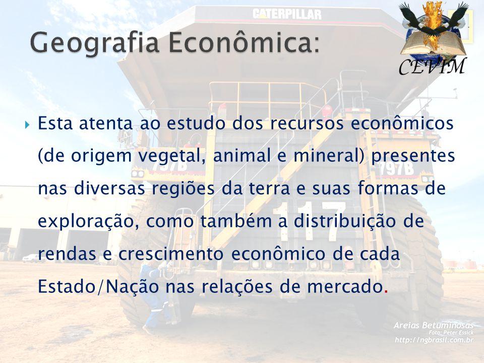  Esta atenta ao estudo dos recursos econômicos (de origem vegetal, animal e mineral) presentes nas diversas regiões da terra e suas formas de explora