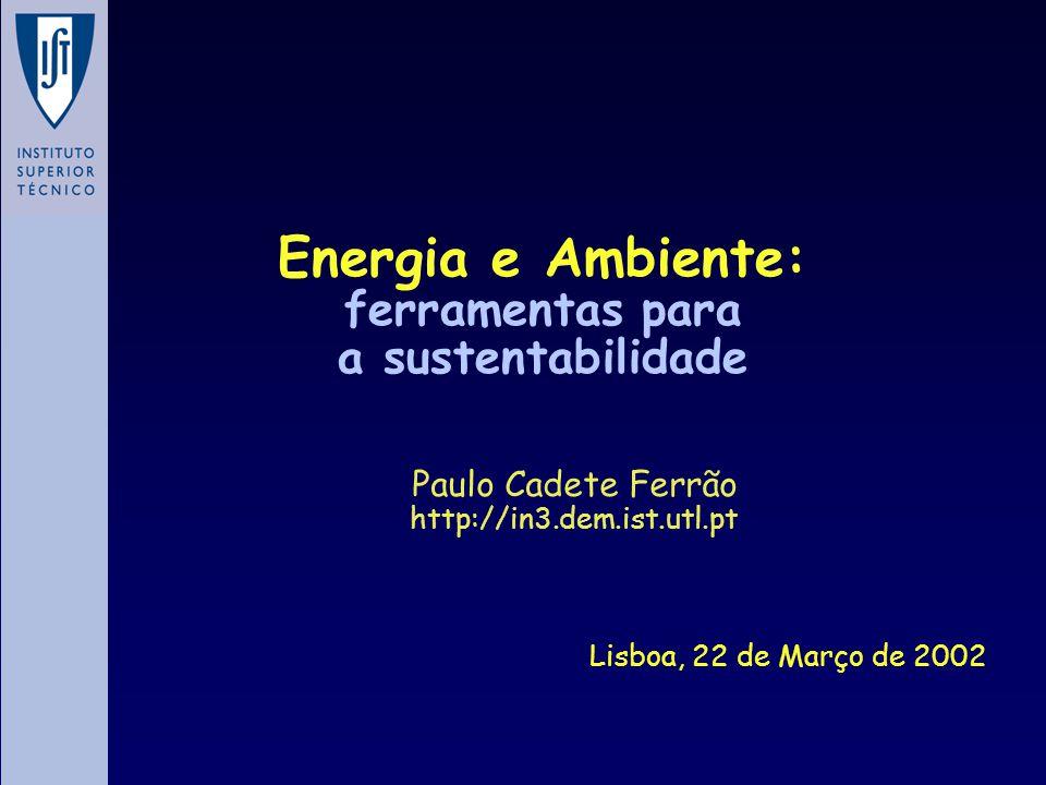 Energia e Ambiente: ferramentas para a sustentabilidade Paulo Cadete Ferrão http://in3.dem.ist.utl.pt Lisboa, 22 de Março de 2002