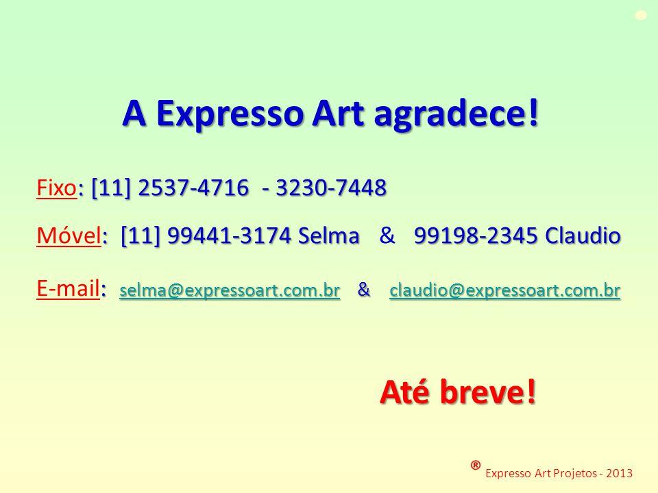 ® Expresso Art Projetos - 2013 A Expresso Art agradece! : [11] 2537-4716 - 3230-7448 Fixo: [11] 2537-4716 - 3230-7448 : [11] 99441-3174 Selma 99198-23