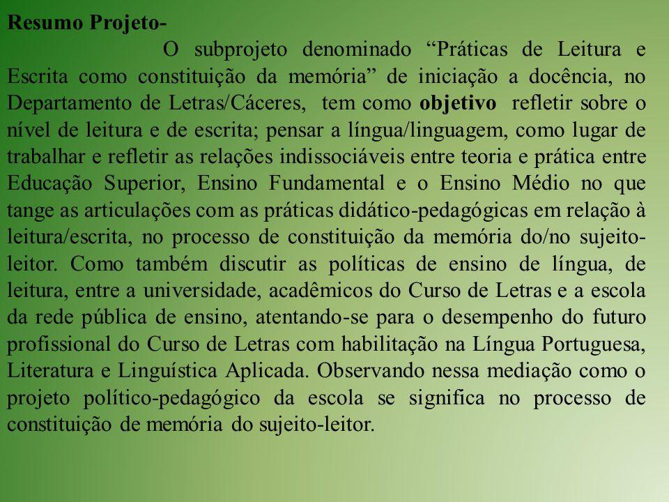 """Resumo Projeto- O subprojeto denominado """"Práticas de Leitura e Escrita como constituição da memória"""" de iniciação a docência, no Departamento de Letra"""