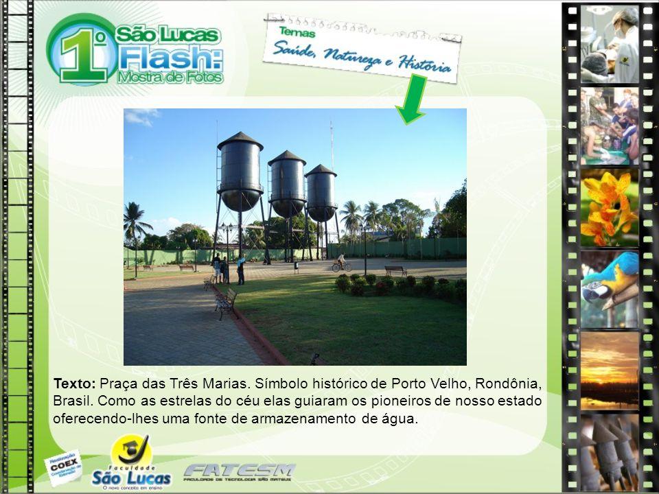 Texto: Praça das Três Marias. Símbolo histórico de Porto Velho, Rondônia, Brasil. Como as estrelas do céu elas guiaram os pioneiros de nosso estado of