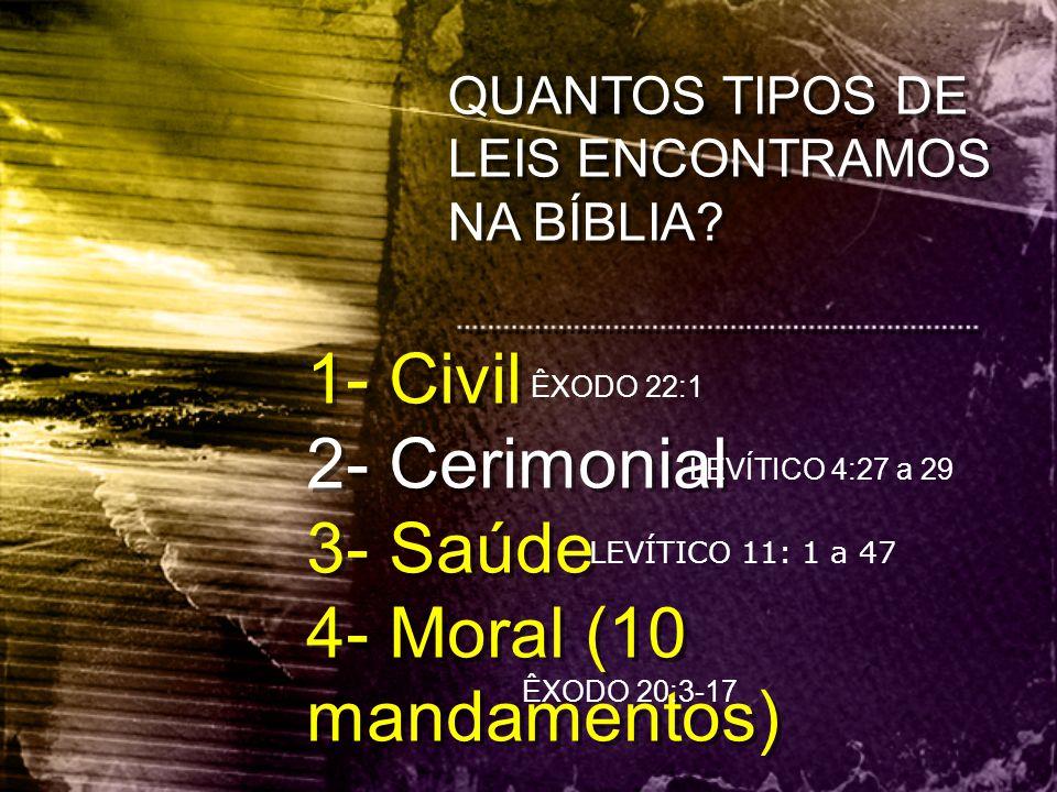 1- Civil 2- Cerimonial 3- Saúde 4- Moral (10 mandamentos) 1- Civil 2- Cerimonial 3- Saúde 4- Moral (10 mandamentos) ÊXODO 22:1 LEVÍTICO 4:27 a 29 LEVÍ