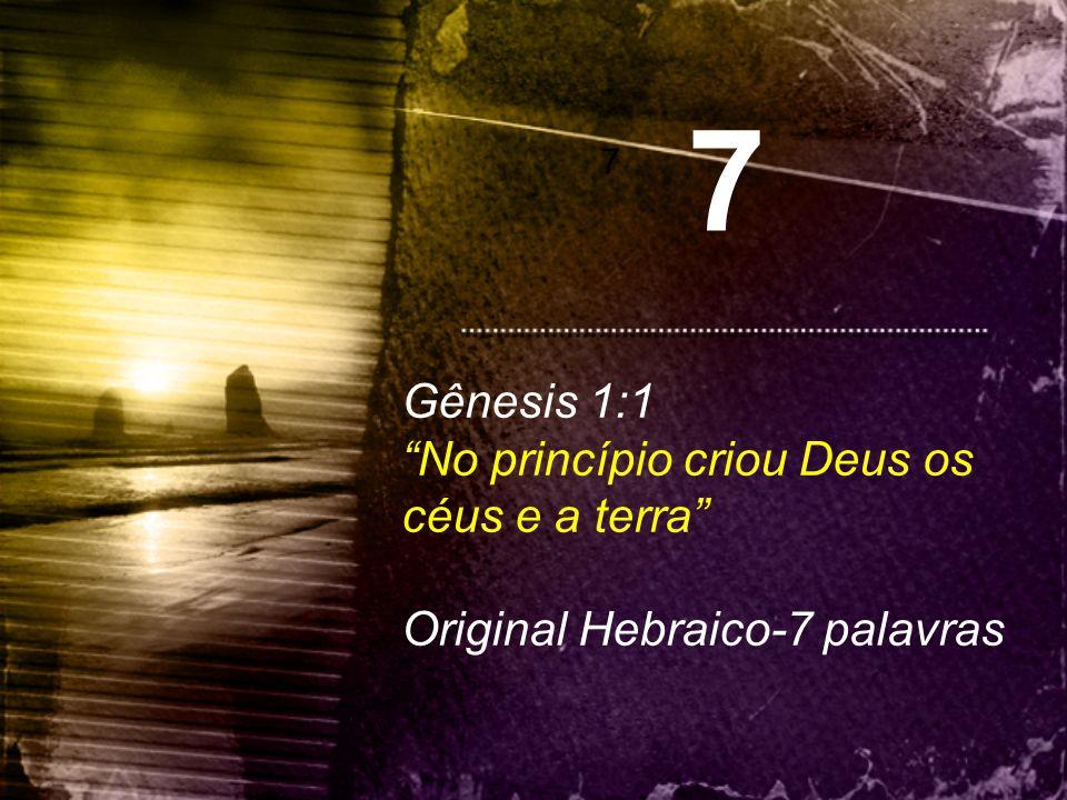 """7 7 Gênesis 1:1 """"No princípio criou Deus os céus e a terra"""" Original Hebraico-7 palavras"""