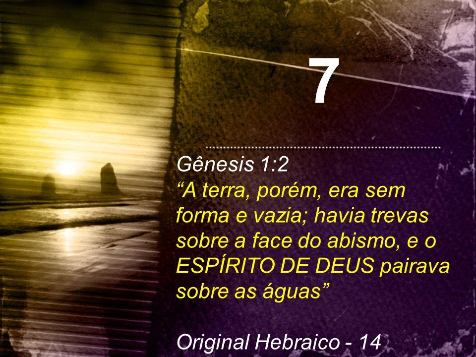 """7 7 Gênesis 1:2 """"A terra, porém, era sem forma e vazia; havia trevas sobre a face do abismo, e o ESPÍRITO DE DEUS pairava sobre as águas"""" Original Heb"""