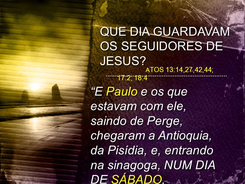"""QUE DIA GUARDAVAM OS SEGUIDORES DE JESUS? A TOS 13:14,27,42,44; 17:2; 18:4 """"E Paulo e os que estavam com ele, saindo de Perge, chegaram a Antioquia, d"""