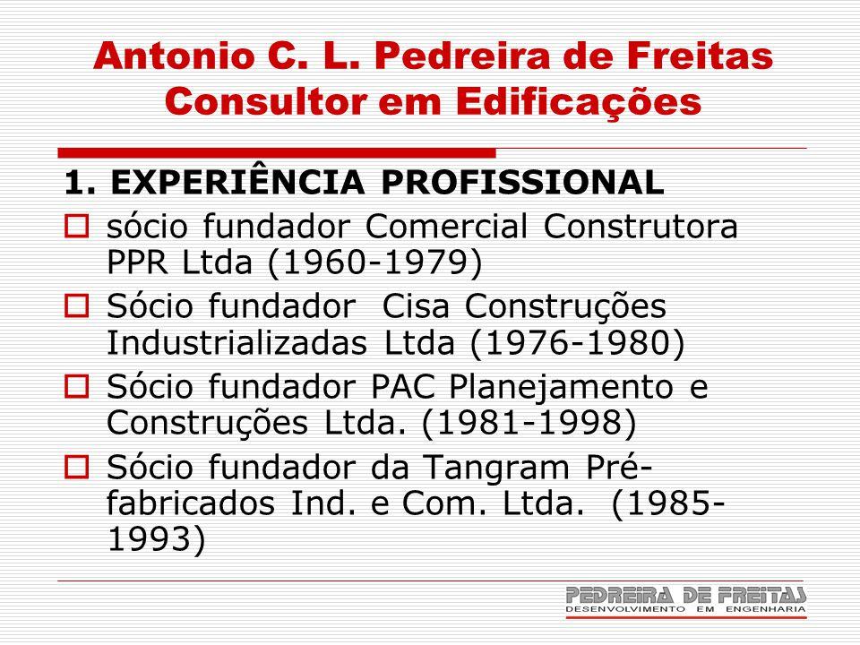 Antonio C. L. Pedreira de Freitas Consultor em Edificações 1. EXPERIÊNCIA PROFISSIONAL  sócio fundador Comercial Construtora PPR Ltda (1960-1979)  S