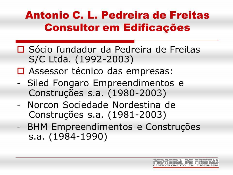 Antonio C. L. Pedreira de Freitas Consultor em Edificações  Sócio fundador da Pedreira de Freitas S/C Ltda. (1992-2003)  Assessor técnico das empres