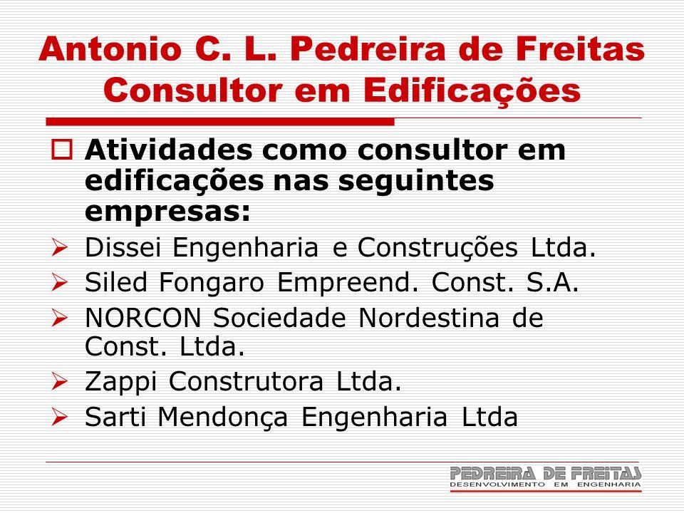 Antonio C. L. Pedreira de Freitas Consultor em Edificações  Atividades como consultor em edificações nas seguintes empresas:  Dissei Engenharia e Co