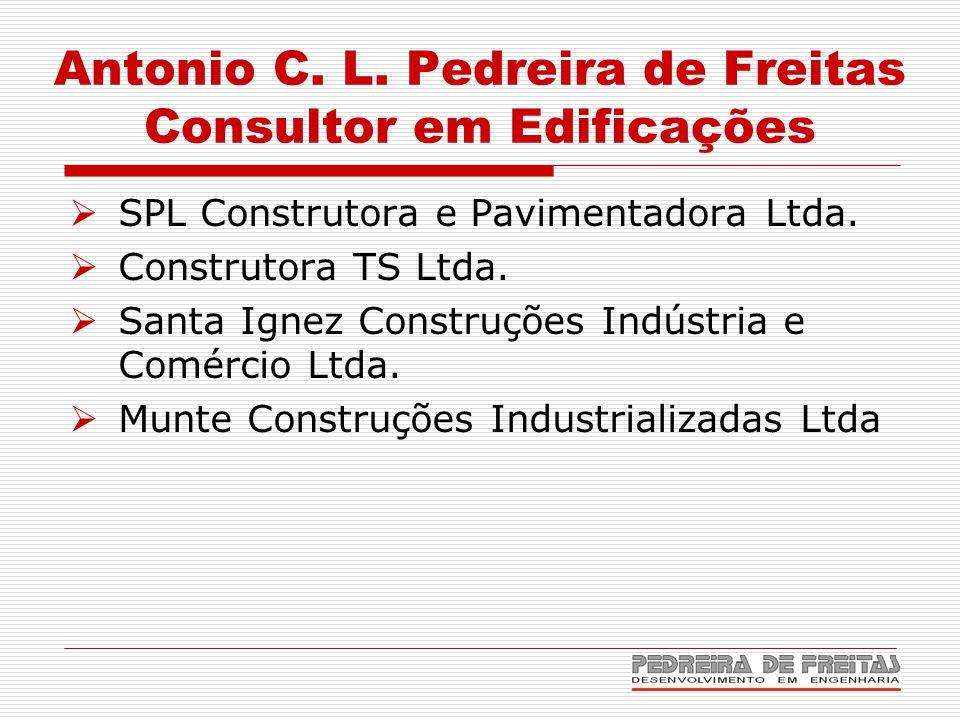 Antonio C. L. Pedreira de Freitas Consultor em Edificações  SPL Construtora e Pavimentadora Ltda.  Construtora TS Ltda.  Santa Ignez Construções In