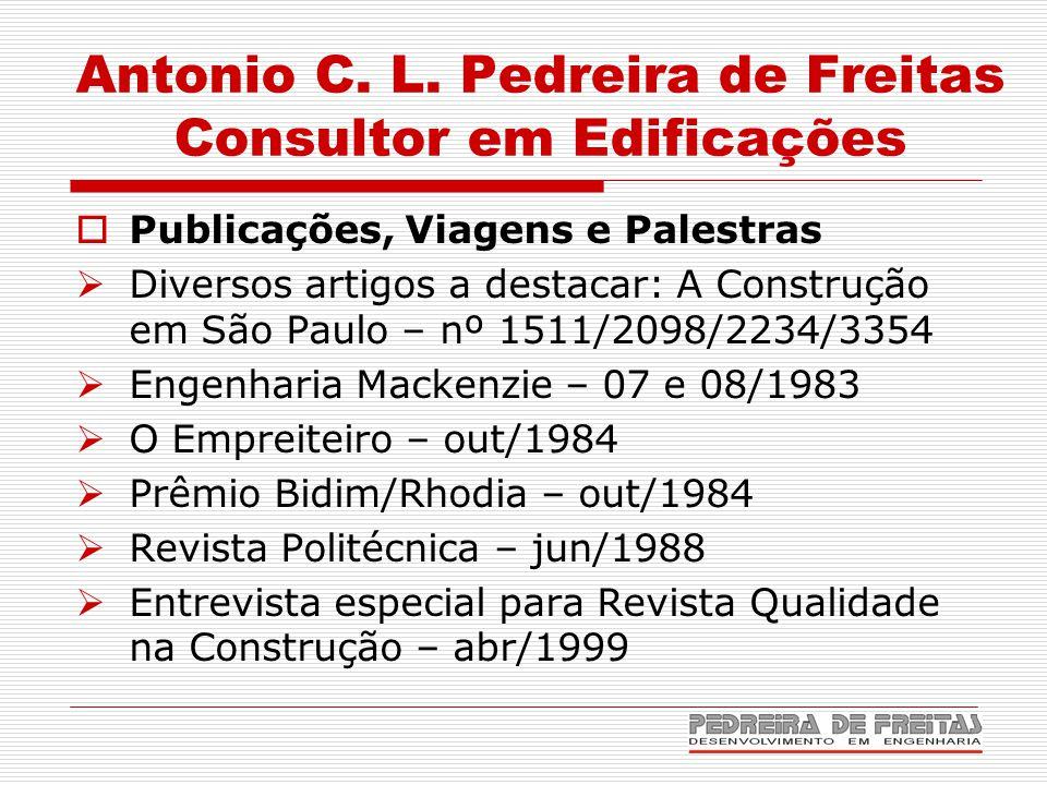 Antonio C. L. Pedreira de Freitas Consultor em Edificações  Publicações, Viagens e Palestras  Diversos artigos a destacar: A Construção em São Paulo