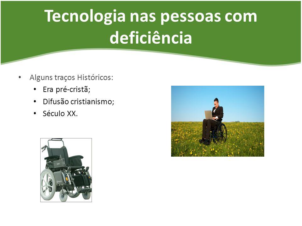 Tecnologia nas pessoas com deficiência Alguns traços Históricos: Era pré-cristã; Difusão cristianismo; Século XX.